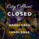 CITY OFFICES CLOSED FOR MARDI GRAS